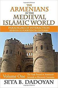 The Armenians in the Medieval Islamic World: The Arab Period in Armnyahseventh to Eleventh Centuries