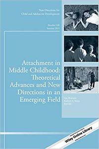 Attachment in Middle Childhood: Theoretical Advances and New Directions in an Emerging Field