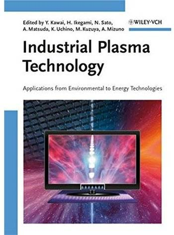 Industrial Plasma Technology: Applications from Environmental to Energy Technologies [Repost]