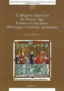 """C. Heck, """"L'allégorie dans l'art du Moyen Age : Formes et fonctions ; Héritages, créations, mutations"""""""