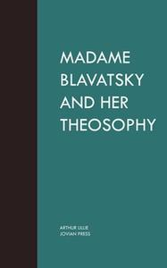 «Madame Blavatsky and Her Theosophy» by Arthur Lillie