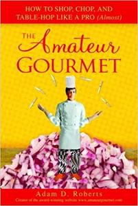 The Amateur Gourmet: How to Shop, Chop, and Table Hop Like a Pro (Almost) [Repost]