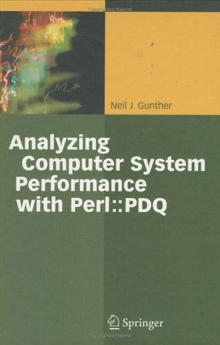 Neil J. Gunther, «Analyzing Computer Systems Performance: With Perl::PDQ»