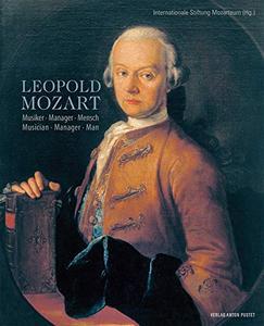 Leopold Mozart: Musiker – Manager – Mensch. Musician – Manager – Man