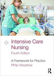 Intensive Care Nursing: A Framework for Practice, Fourth Edition