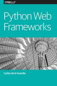 Python Web Frameworks by Carlos De La Guardia