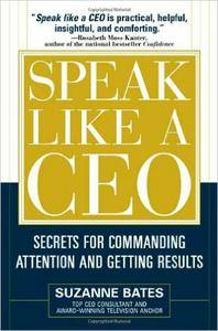Speak Like a CEO: Secrets for Commanding Attention and Getting Results (repost)