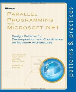 Parallel Programming with Microsoft .NET: Design Patterns for Decomposition and Coordination on Multicore Architectures (Patter