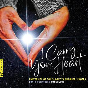 David Holdhusen, University of South Dakota Chamber Singers - I Carry Your Heart (2019)