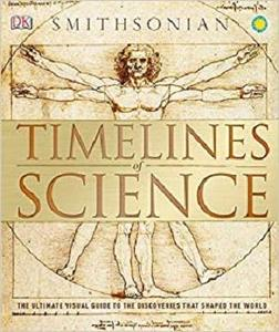 Timelines of Science: The Ultimate Visual Guide to the Discoveries That Shaped the World