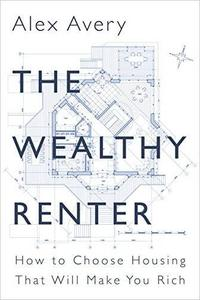 The Wealthy Renter: How to Choose Housing That Will Make You Rich (repost)