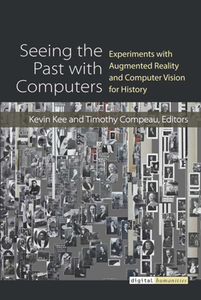 Seeing the Past with Computers : Experiments with Augmented Reality and Computer Vision for History