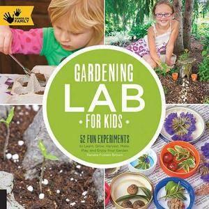 Gardening Lab for Kids: 52 Fun Experiments to Learn, Grow, Harvest, Make, Play, and Enjoy Your Garden [Repost]