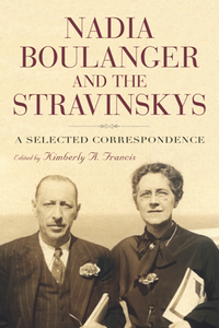 Nadia Boulanger and the Stravinskys : A Selected Correspondence