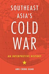 Southeast Asia's Cold War: An Interpretive History