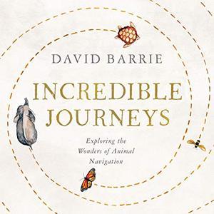 David Barrie - Incredible Journeys: Exploring the Wonders of Animal Navigation [Audiobook]