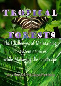 """""""Tropical Forests: The Challenges of Maintaining Ecosystem Services while Managing the Landscape"""" ed. by Juan A. Blanco, et al."""