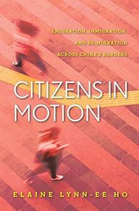 Citizens in Motion: Emigration, Immigration, and Re-migration Across China's Borders