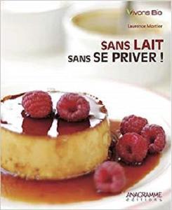 Sans lait et sans se priver (French Edition)