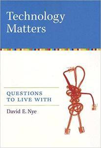 Technology Matters: Questions to Live With (Repost)