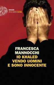 Francesca Mannocchi - Io Khaled vendo uomini e sono innocente