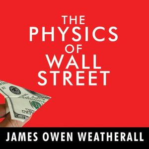 The Physics of Wall Street: A Brief History of Predicting the Unpredictable [Audiobook]