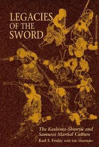 Legacies of the Sword: The Kashima-Shinryu and Samurai Martial Culture