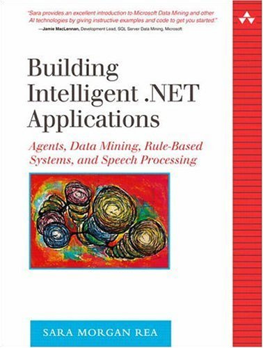 «Building Intelligent .NET Applications - Agents, Data Mining, Rule-Based Systems, and Speech Processing»