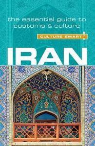 Iran - Culture Smart! : The Essential Guide to Customs & Culture