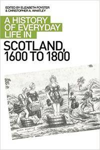 A History of Everyday Life in Scotland, 1600-1800