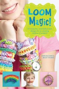 «Loom Magic!» by Becky Thomas,John McCann