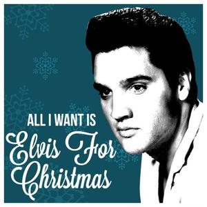 Elvis Presley - All I Want Is Elvis For Christmas (2019)
