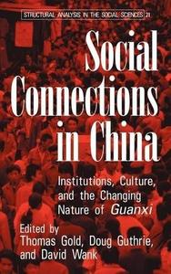 Social Connections in China: Institutions, Culture, and the Changing Nature of Guanxi (Structural Analysis in the Social Scienc