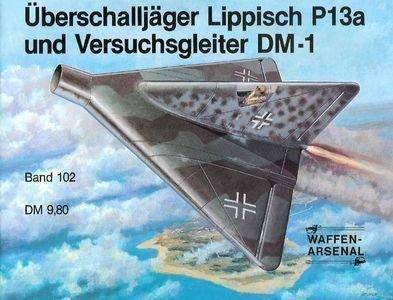 Uberschalljager Lippisch P13a und Versuchsgleiter DM-1 (Waffen-Arsenal Band 102) (Repost)