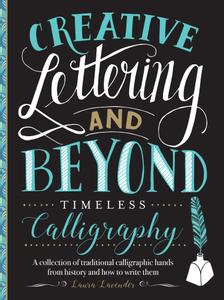 Creative Lettering and Beyond: Timeless Calligraphy: A collection of traditional calligraphic hands from history and how...
