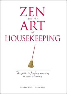 «Zen and the Art of Housekeeping: The Path to Finding Meaning in Your Cleaning» by Lauren Cassel Brownell