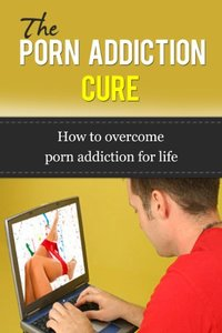 The Porn Addiction Cure - How To Overcome Porn Addiction For Life (repost)