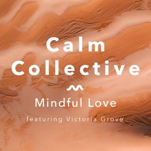 Calm Collective - Mindful Love (2019)