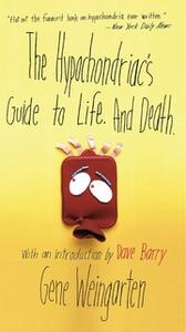 «The Hypochondriac's Guide to Life. And Death.» by Gene Weingarten