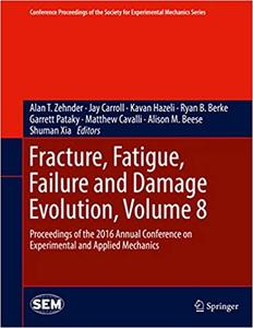 Fracture, Fatigue, Failure and Damage Evolution, Volume 8 (Repost)