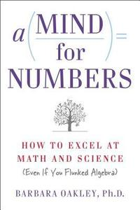 A Mind For Numbers: How to Excel at Math and Science (Even If You Flunked Algebra) (repost)
