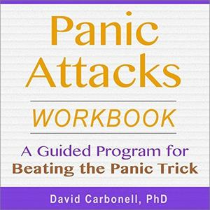 Panic Attacks Workbook: A Guided Program for Beating the Panic Trick [Audiobook]