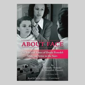 «About Face» by Dorothy Ponedel,Meredith Ponedel