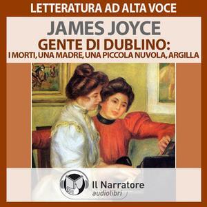 «Gente di Dublino: I Morti - Una madre - Una piccola nuvola - Argilla» by Joyce James
