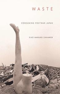 Waste : Consuming Postwar Japan