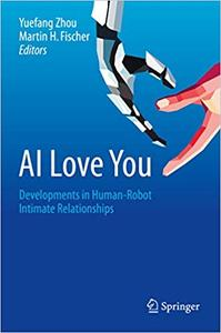 AI Love You: Developments in Human-Robot Intimate Relationships (repost)