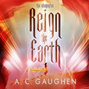 «Reign the Earth» by A.C. Gaughen