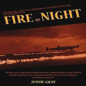 Fire by Night: The Dramatic Story of One Pathfinder Crew and Black Thursday,16/17 December 1943