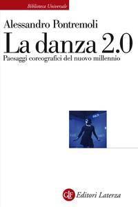 Alessandro Pontremoli - La danza 2.0. Paesaggi coreografici del nuovo millennio