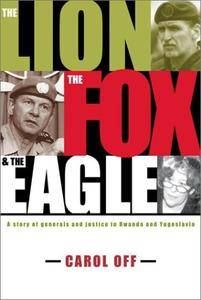 The Lion, the Fox & the Eagle: A Story of Generals and Justice in Rwanda and Yugoslavia